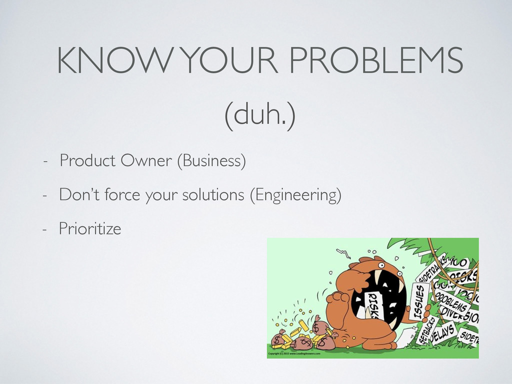 KNOW YOUR PROBLEMS (duh.) - Product Owner (Busi...