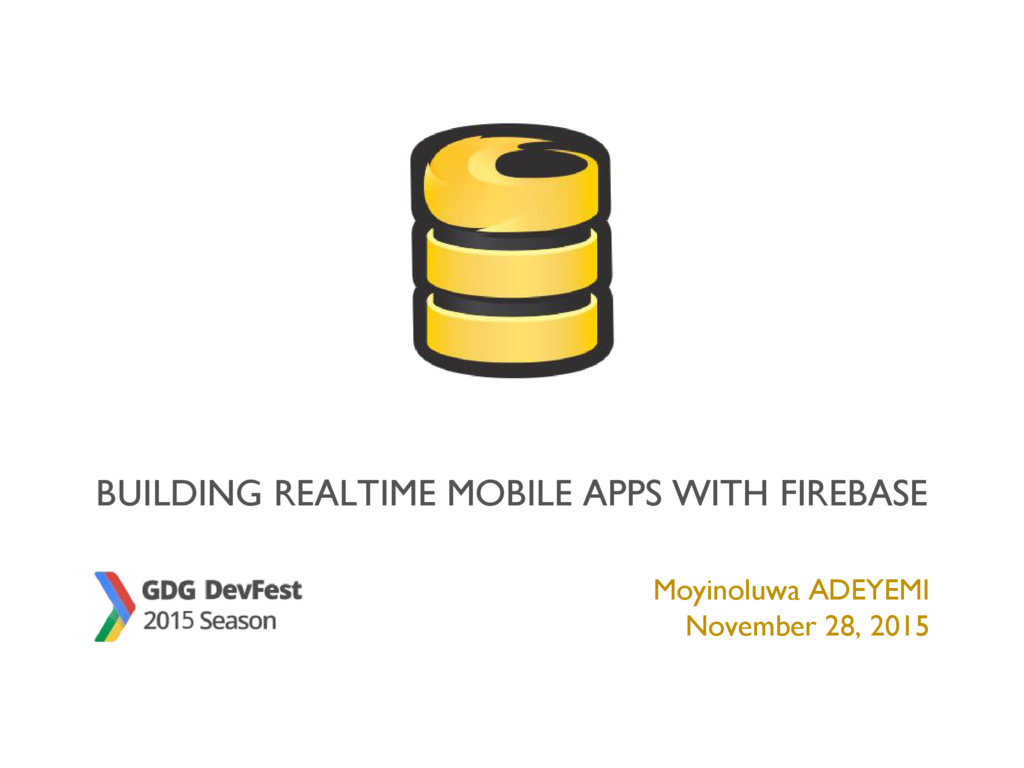 BUILDING REALTIME MOBILE APPS WITH FIREBASE Moy...