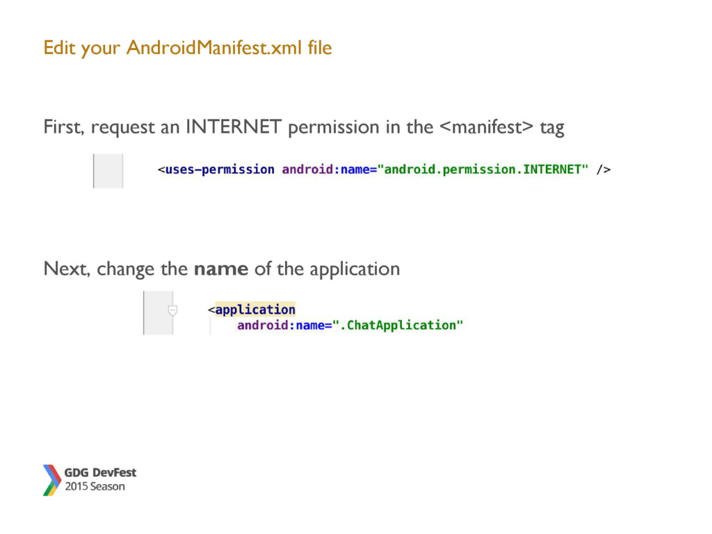 Edit your AndroidManifest.xml file First, reque...