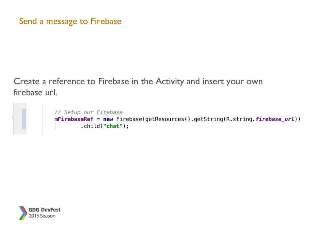 Send a message to Firebase Create a reference t...