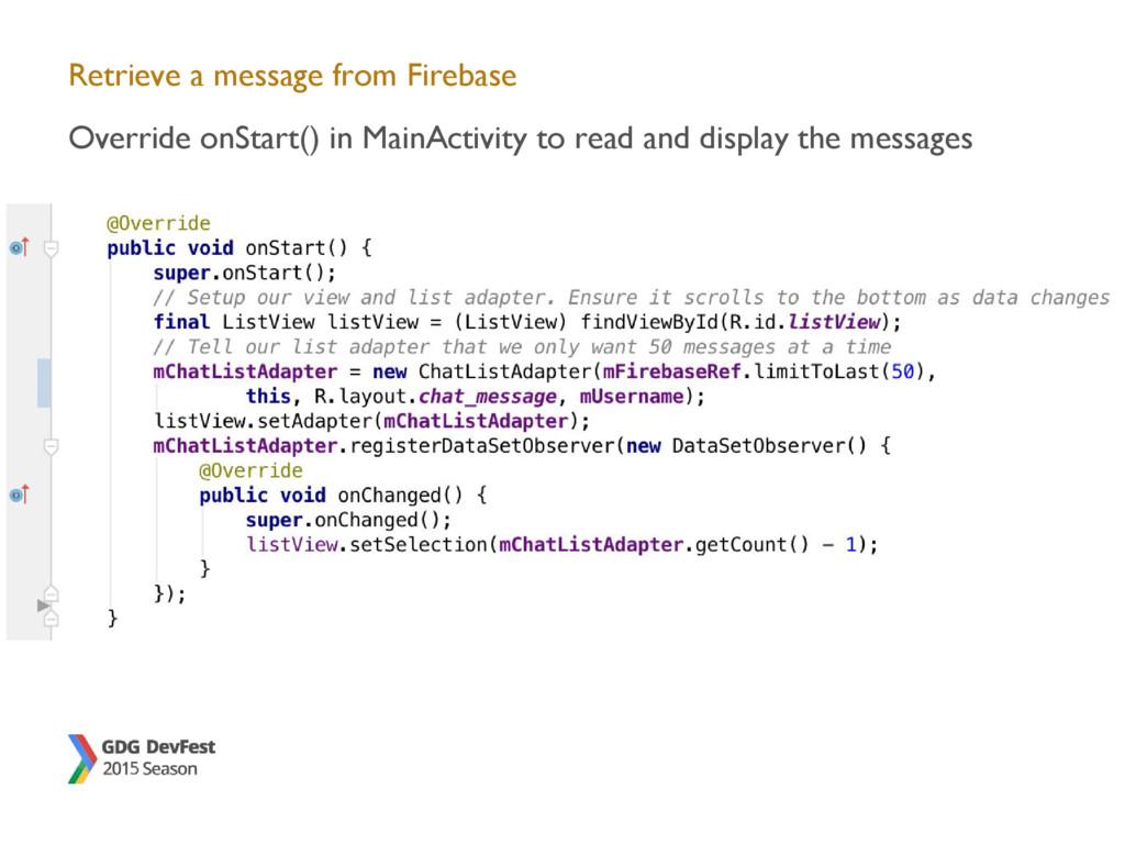 Retrieve a message from Firebase Override onSta...
