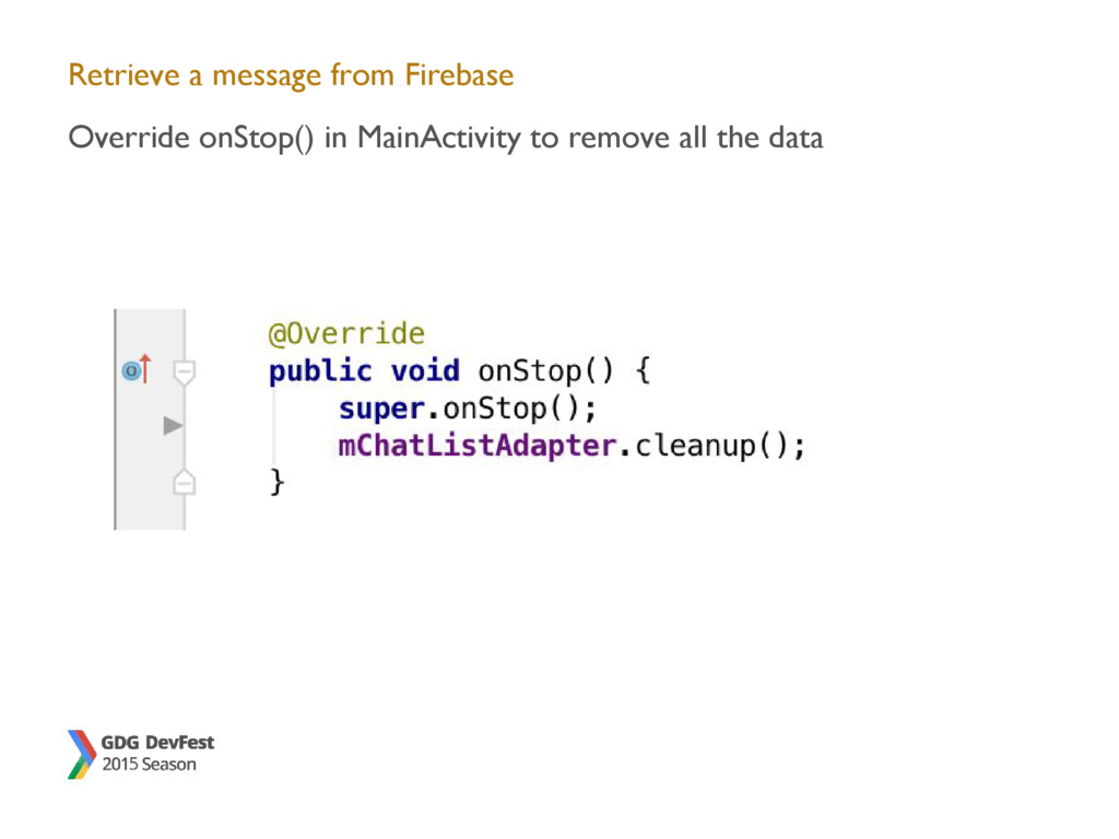 Retrieve a message from Firebase Override onSto...