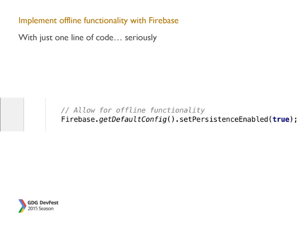 Implement offline functionality with Firebase W...