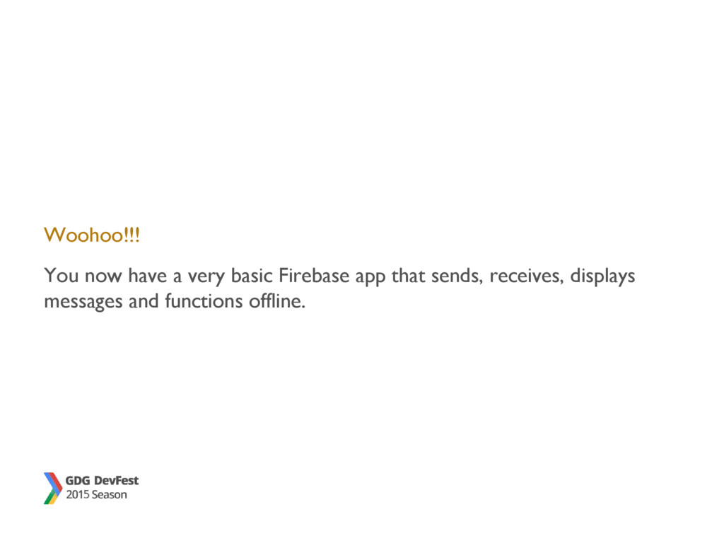 Woohoo!!! You now have a very basic Firebase ap...