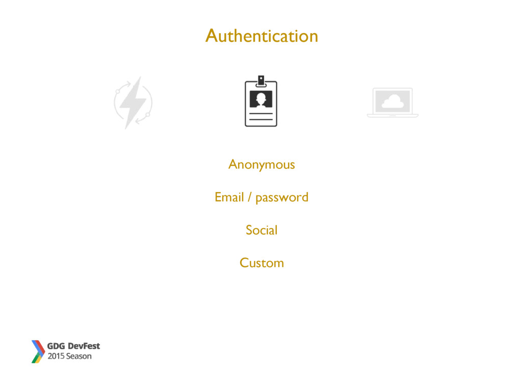 Authentication Anonymous Email / password Socia...
