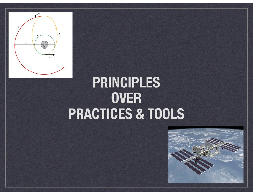 PRINCIPLES  OVER  PRACTICES & TOOLS