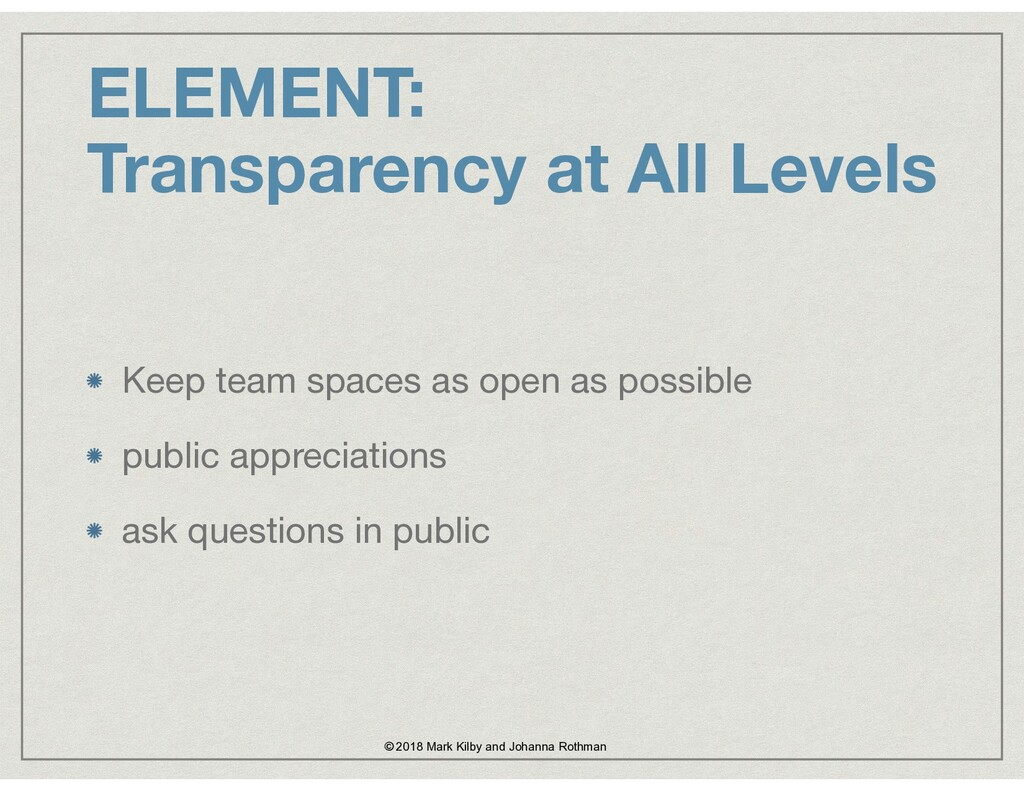 ELEMENT:  Transparency at All Levels Keep team...