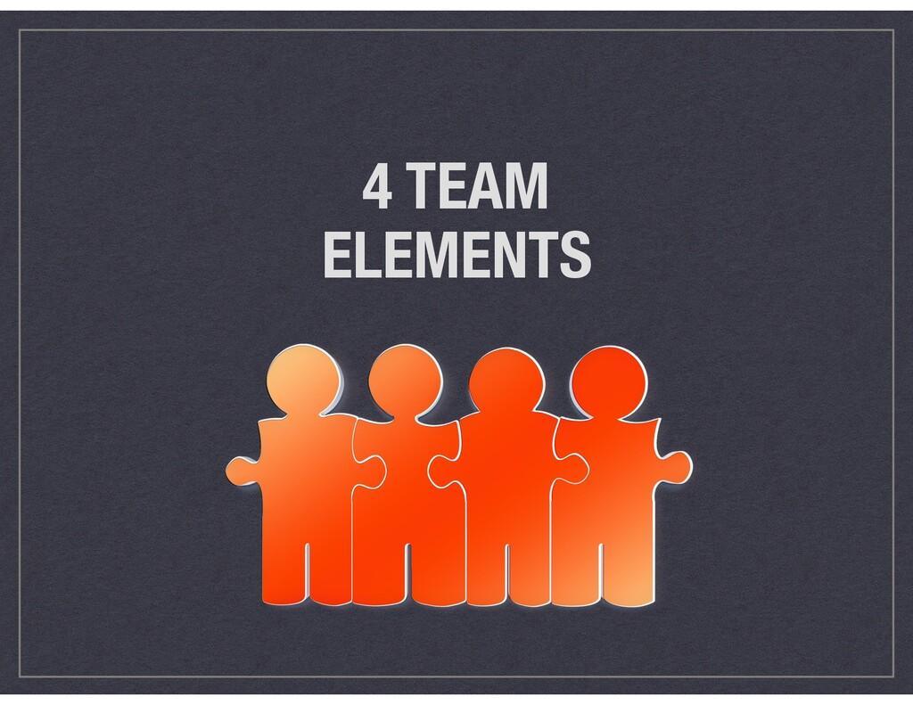 4 TEAM ELEMENTS