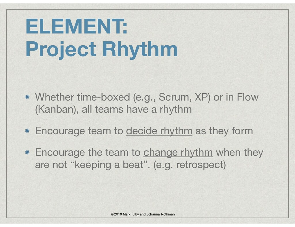 ELEMENT: Project Rhythm Whether time-boxed (e.g...