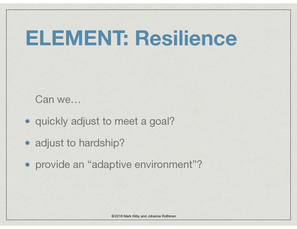 ELEMENT: Resilience Can we…  quickly adjust to ...