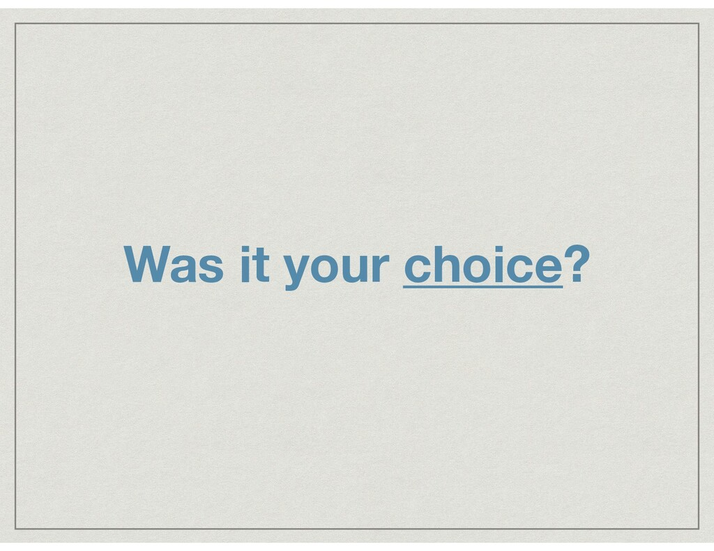 Was it your choice?
