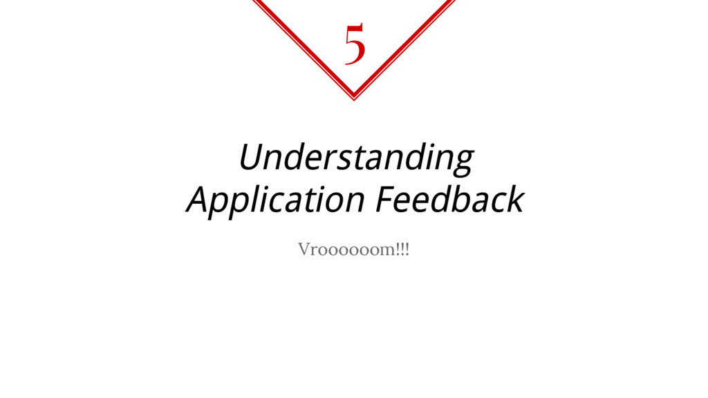 Understanding Application Feedback Vroooooom!!!...