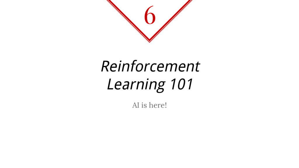 Reinforcement Learning 101 AI is here! 6