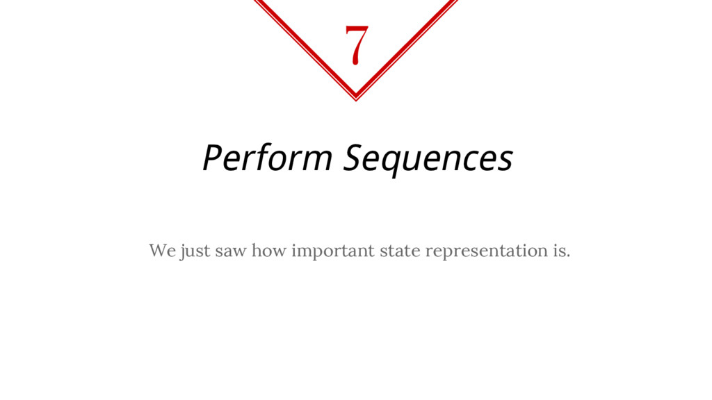 Perform Sequences We just saw how important sta...