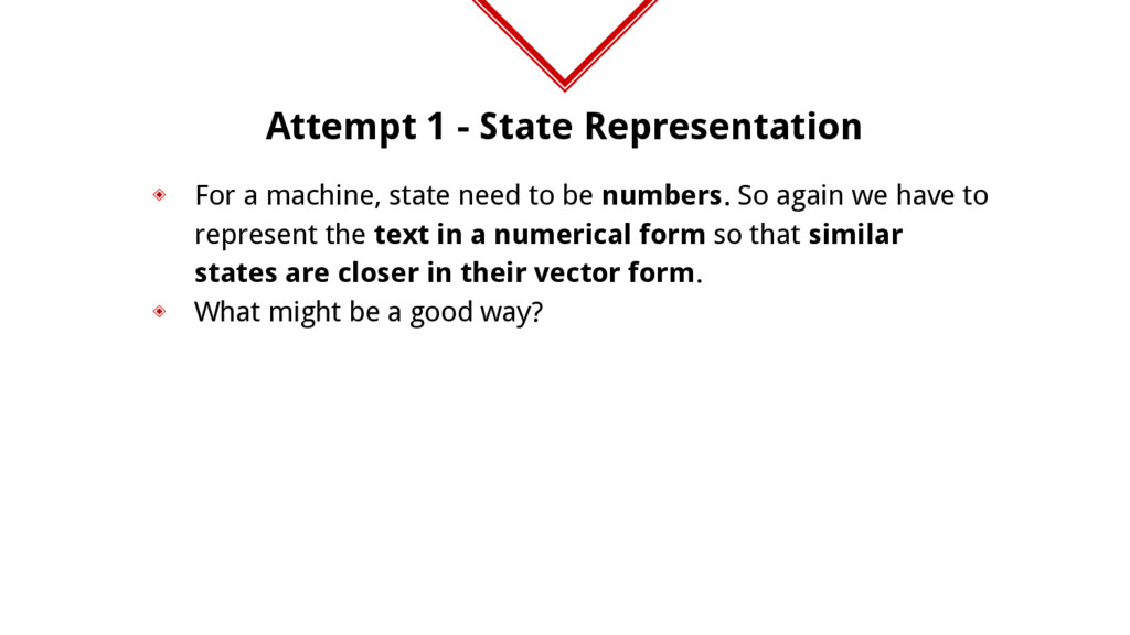 Attempt 1 - State Representation ◈ For a machin...