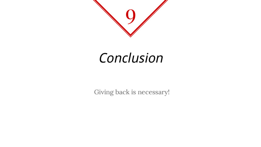 Conclusion Giving back is necessary! 9