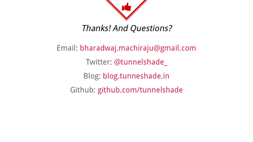 Thanks! And Questions? Email: bharadwaj.machira...