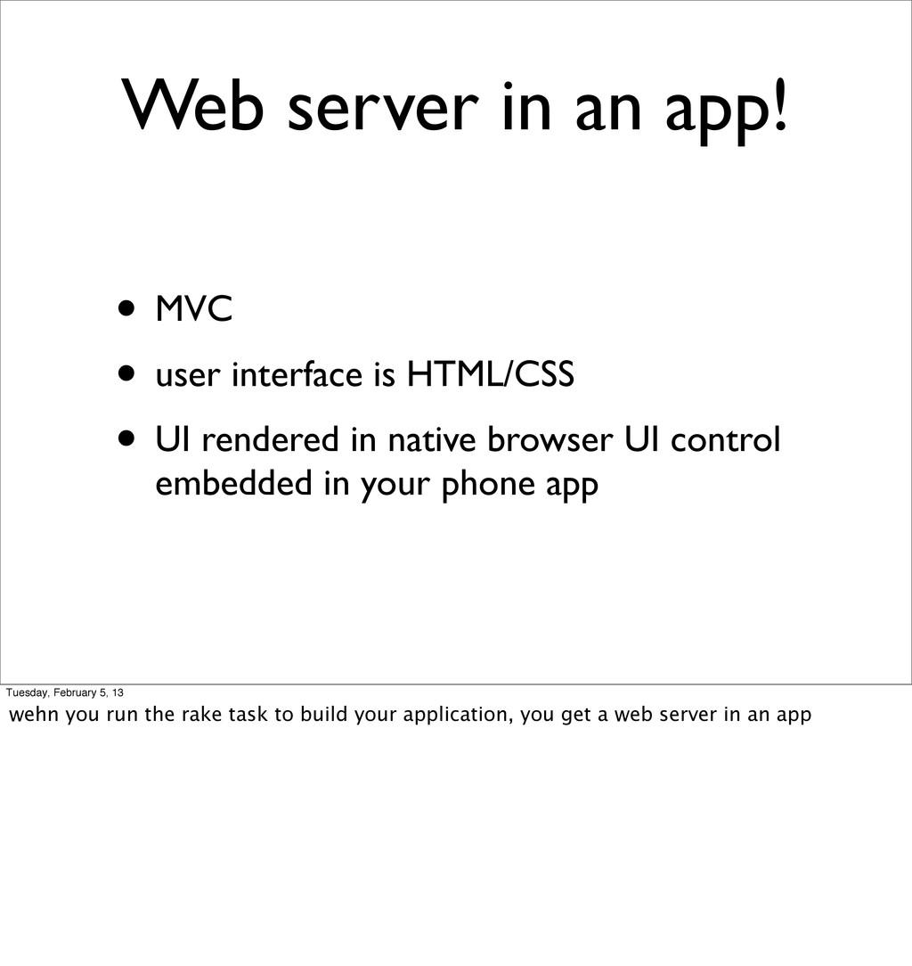 Web server in an app! • MVC • user interface is...