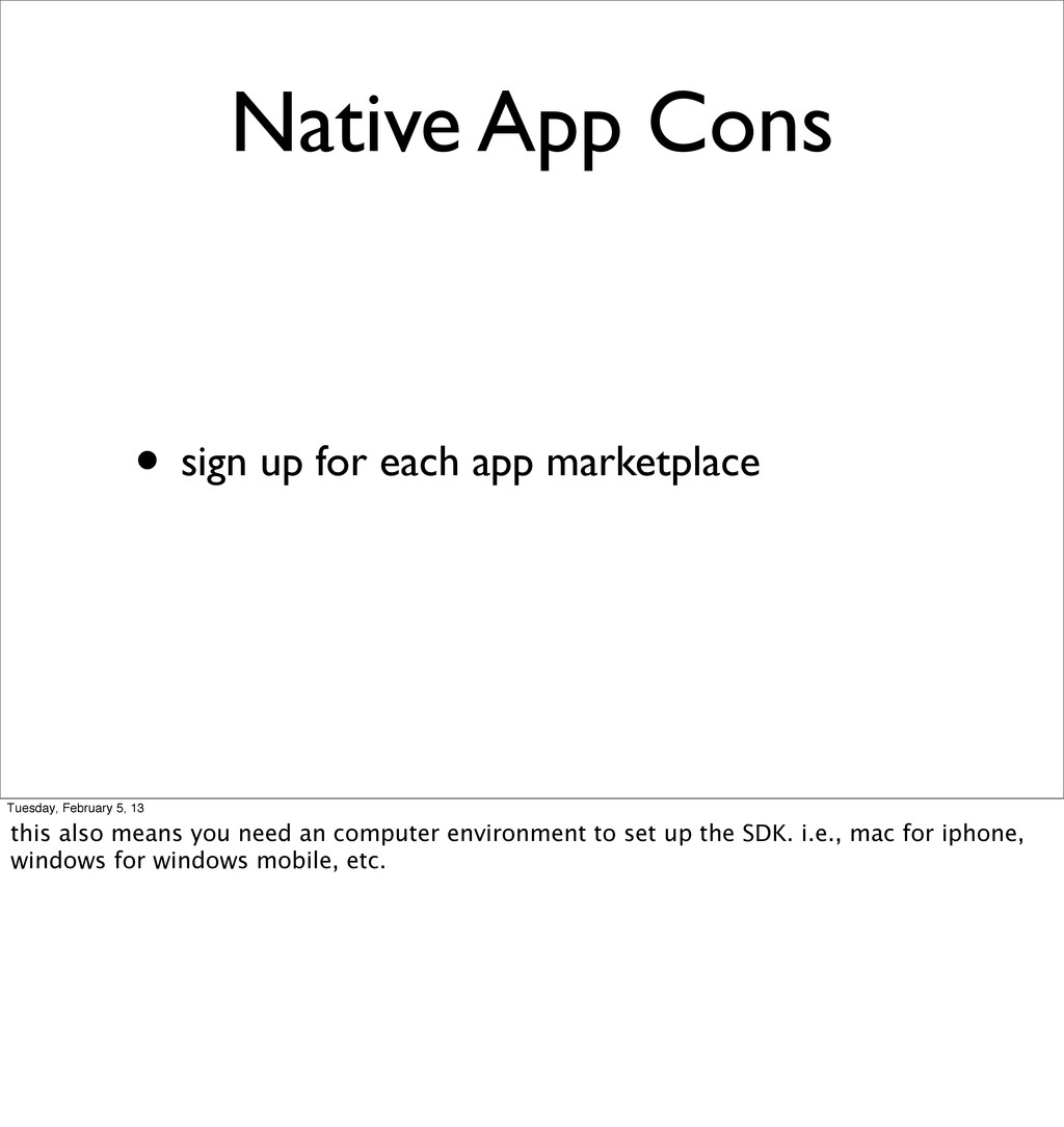 Native App Cons • sign up for each app marketpl...