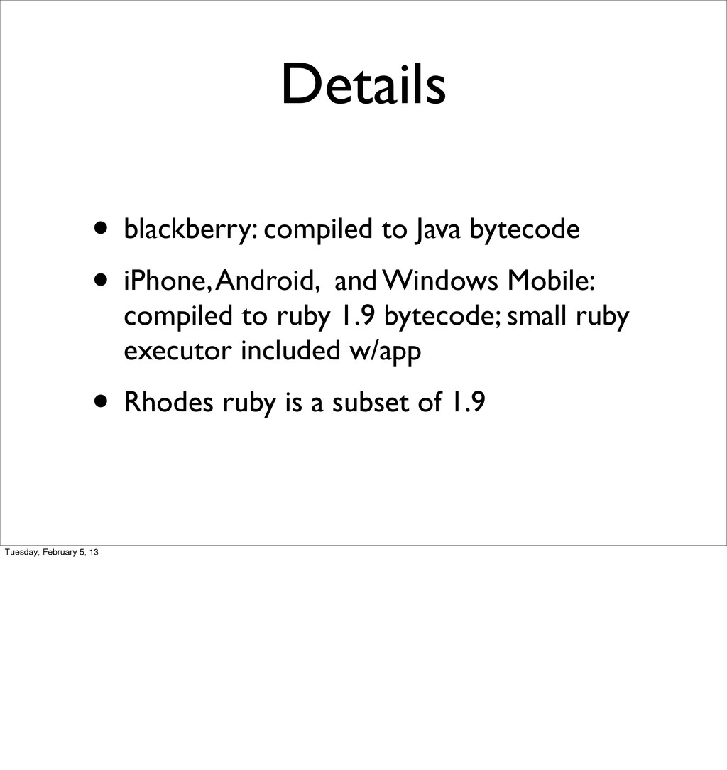 Details • blackberry: compiled to Java bytecode...