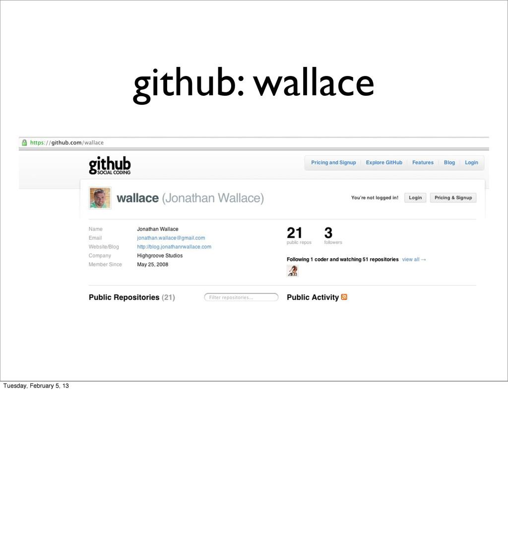github: wallace Tuesday, February 5, 13