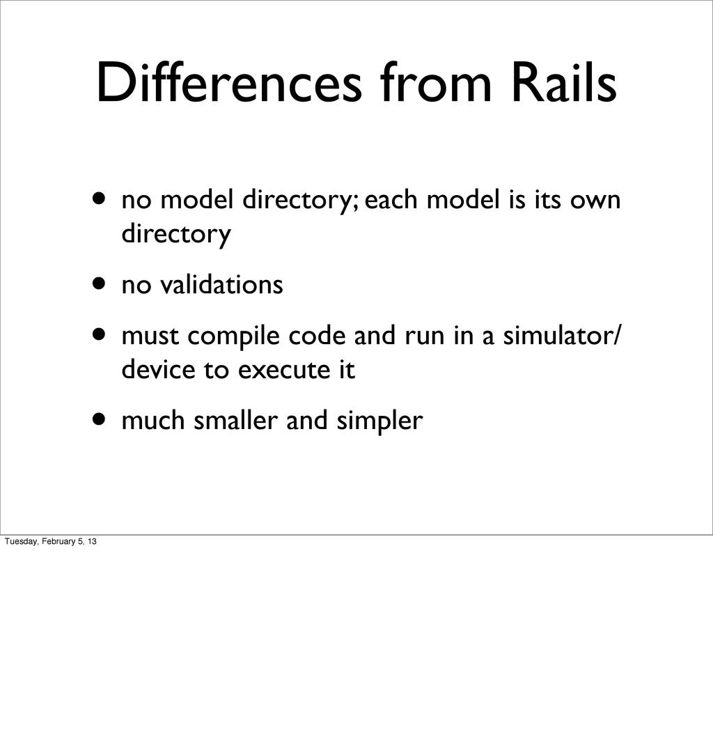 Differences from Rails • no model directory; ea...