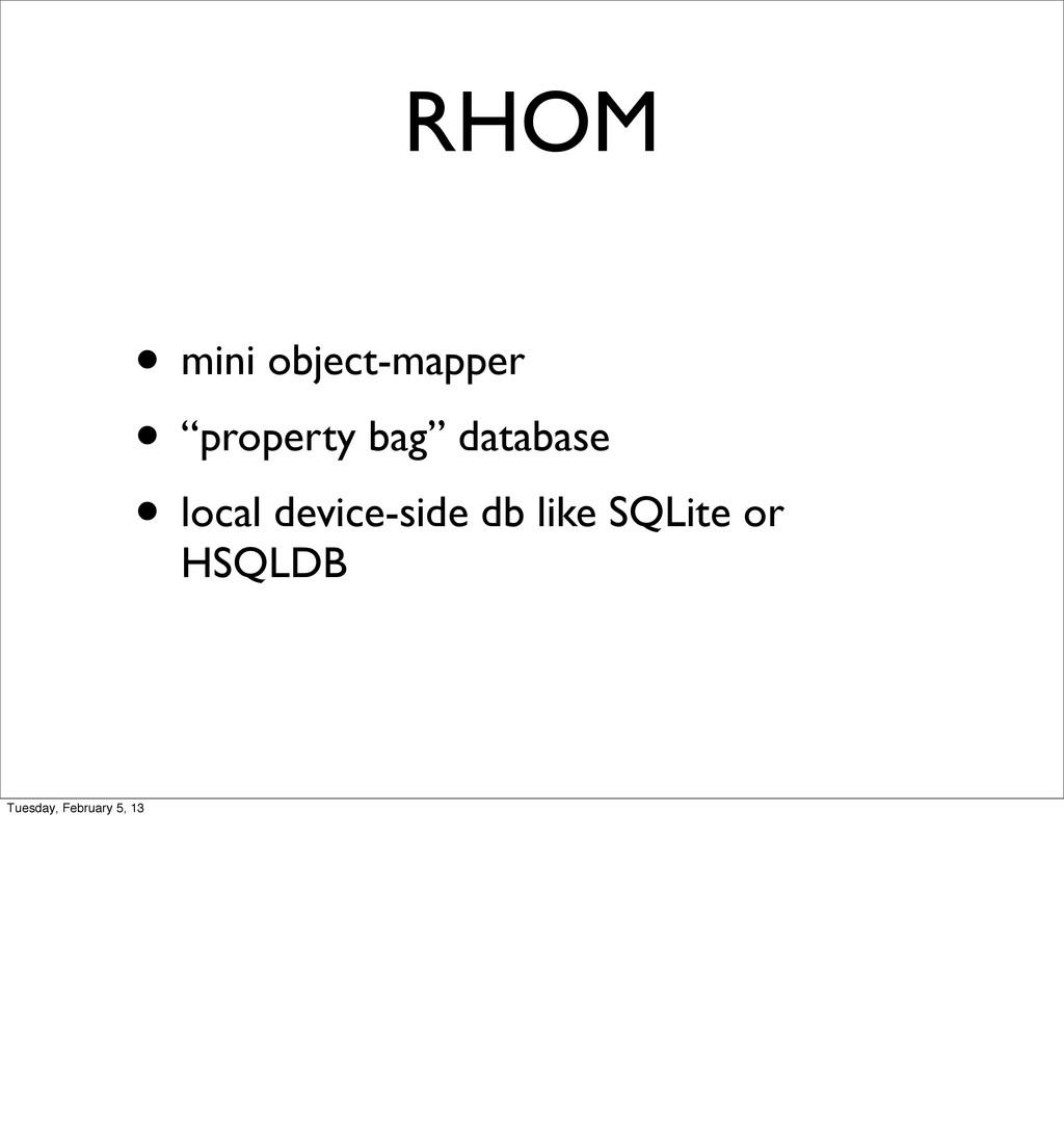 """RHOM • mini object-mapper • """"property bag"""" data..."""