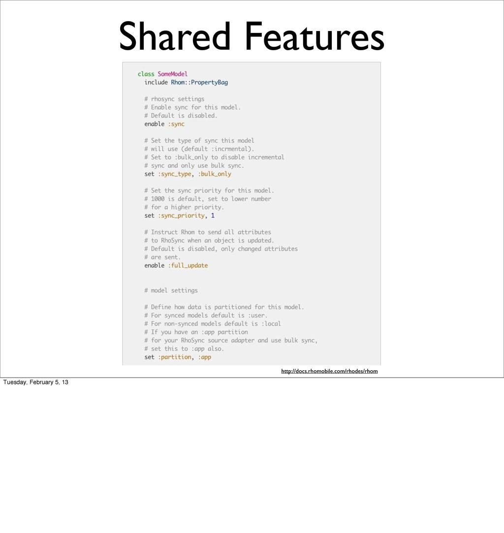 Shared Features http://docs.rhomobile.com/rhode...