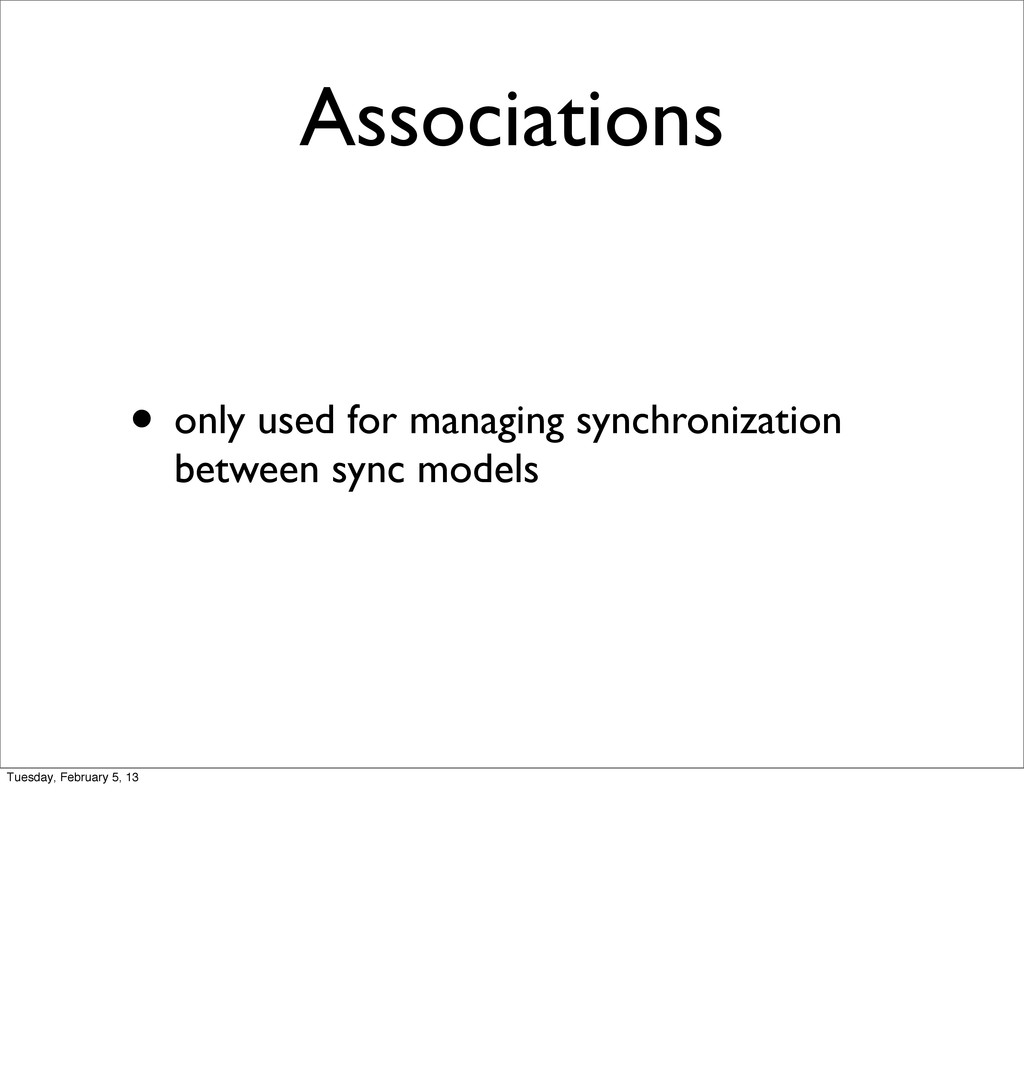 Associations • only used for managing synchroni...