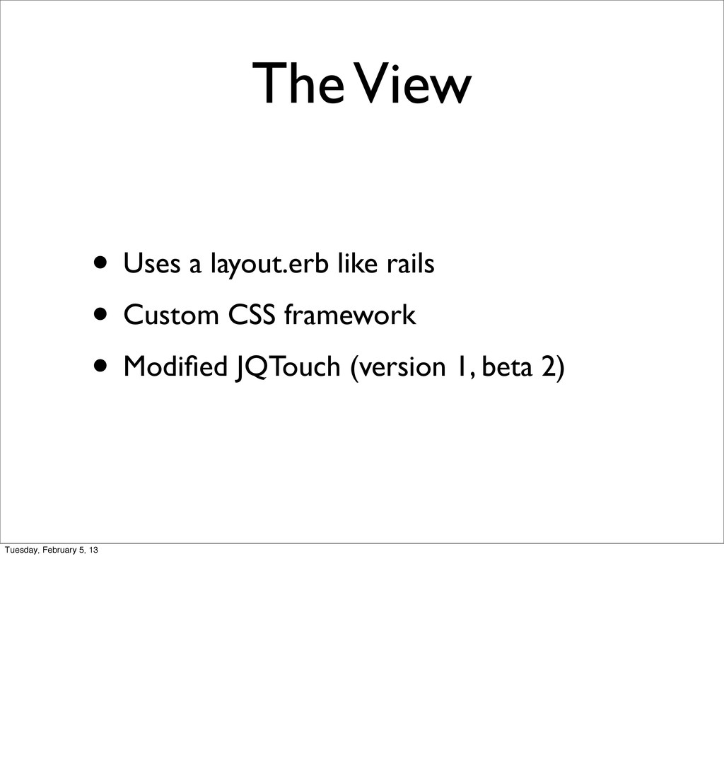 The View • Uses a layout.erb like rails • Custo...