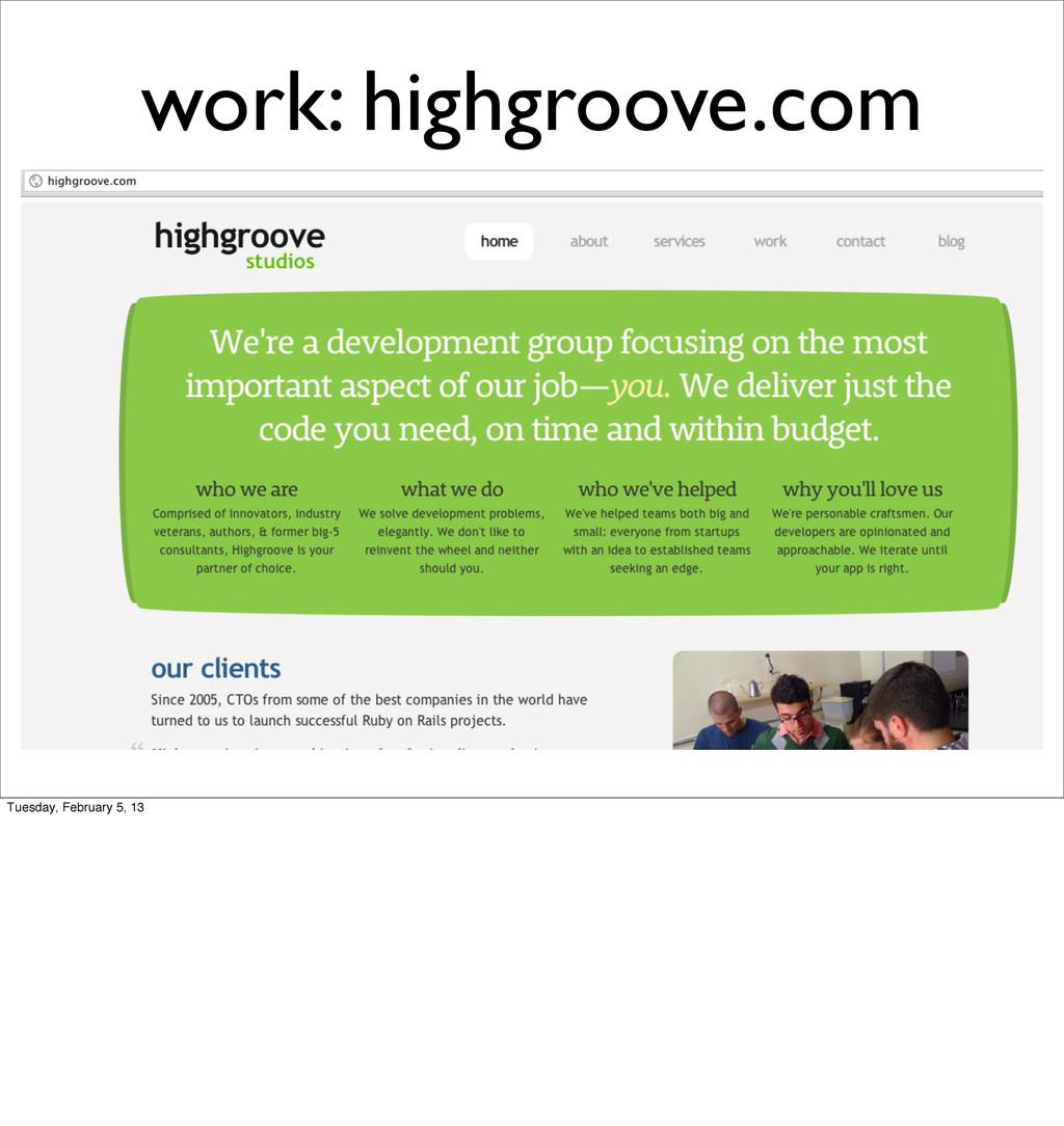 work: highgroove.com Tuesday, February 5, 13