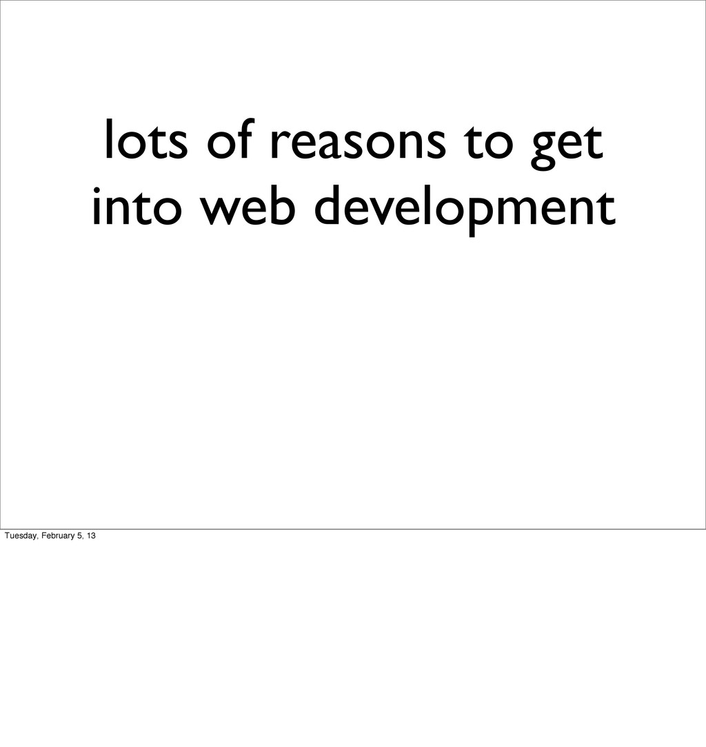 lots of reasons to get into web development Tue...