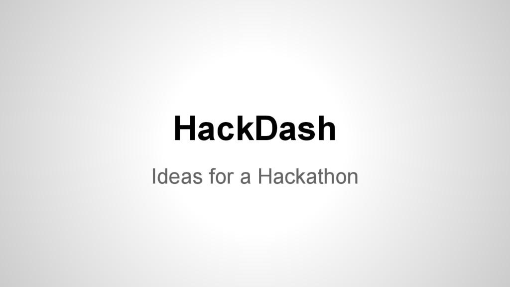 HackDash Ideas for a Hackathon