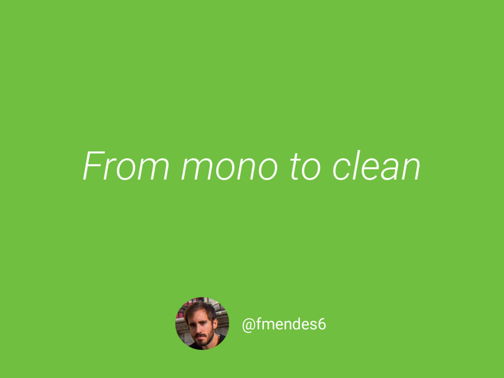 From mono to clean @fmendes6