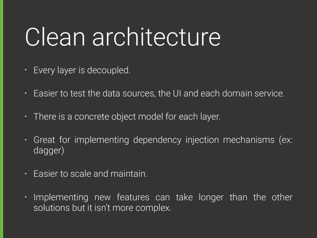 Clean architecture • Every layer is decoupled. ...