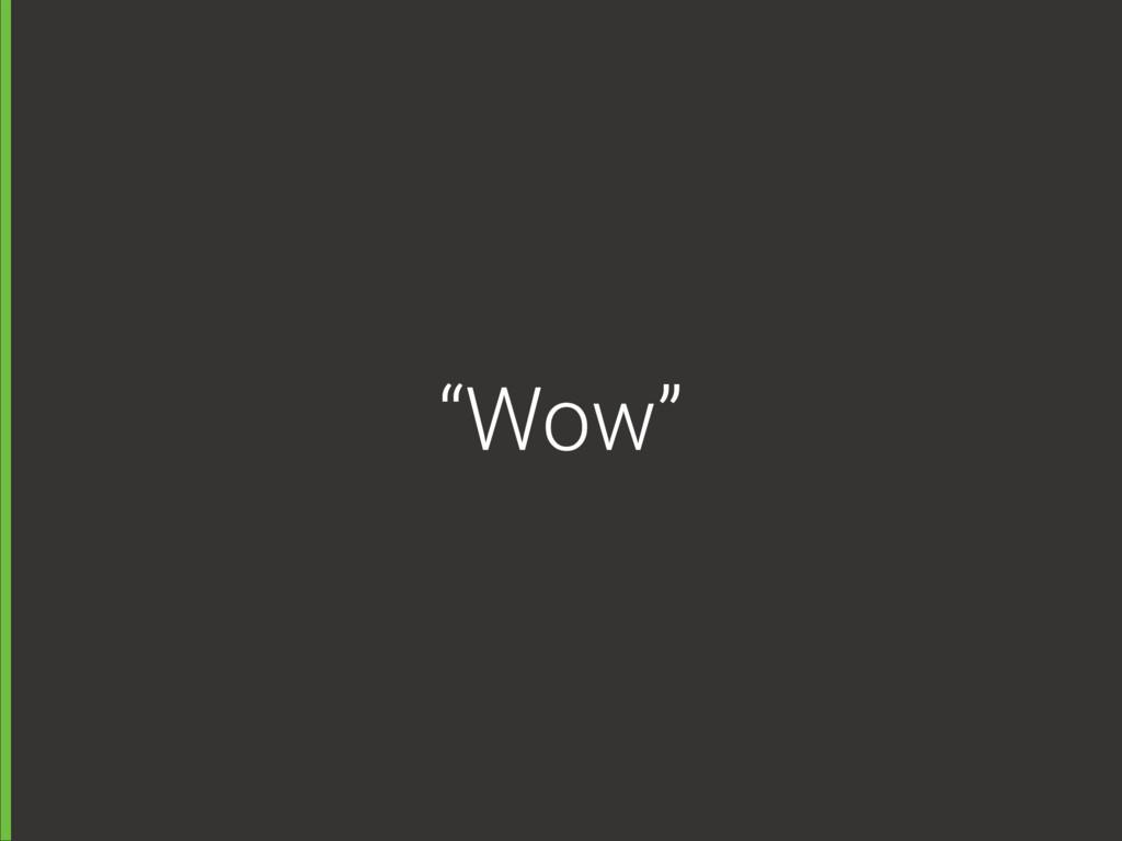 """""""Wow"""""""