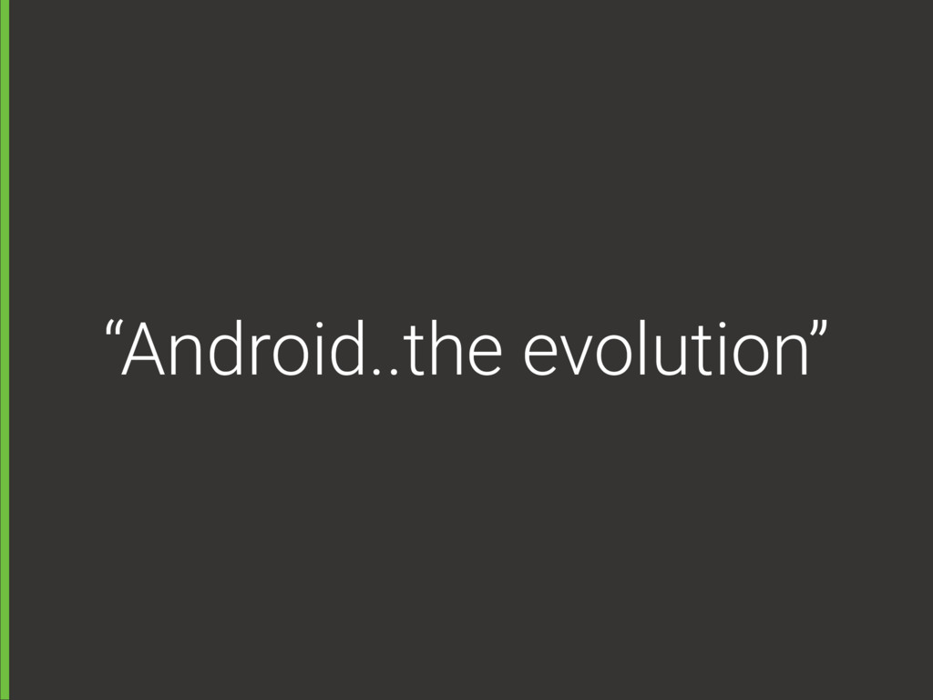 """Android..the evolution"""