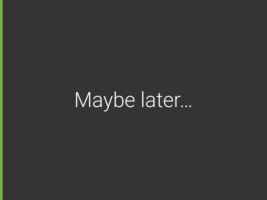 Maybe later…