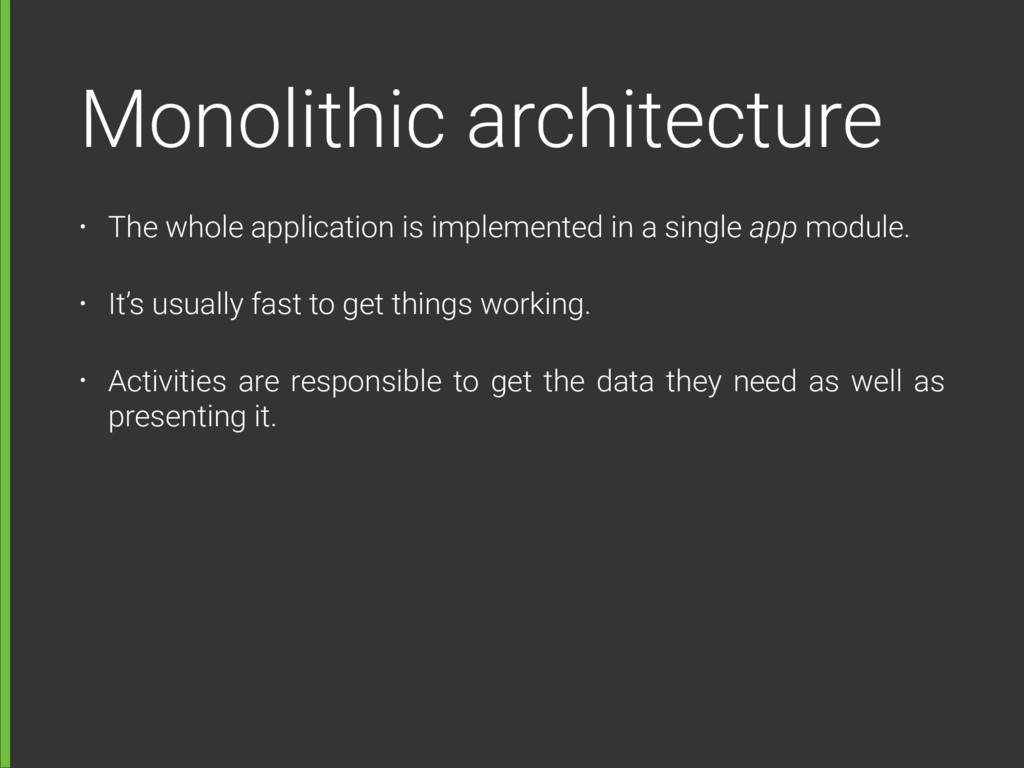 Monolithic architecture • The whole application...