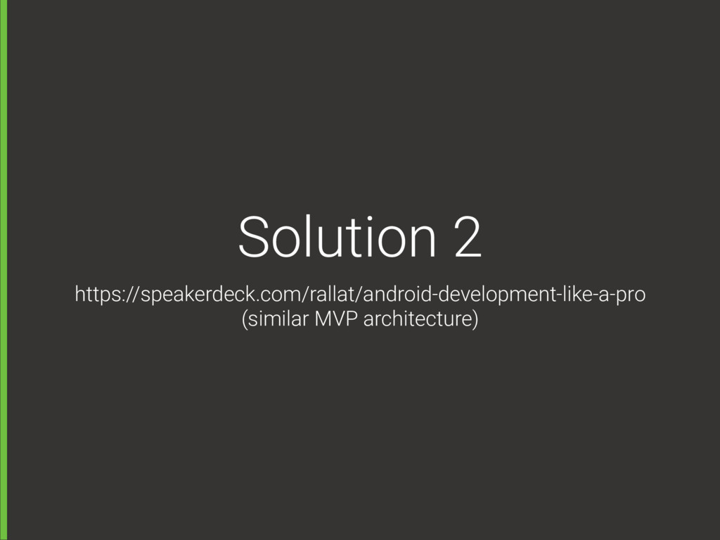Solution 2 https://speakerdeck.com/rallat/andro...