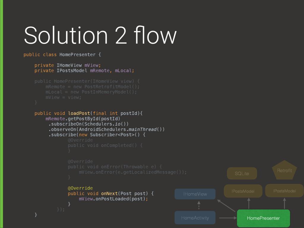 Solution 2 flow public class HomePresenter {  ...