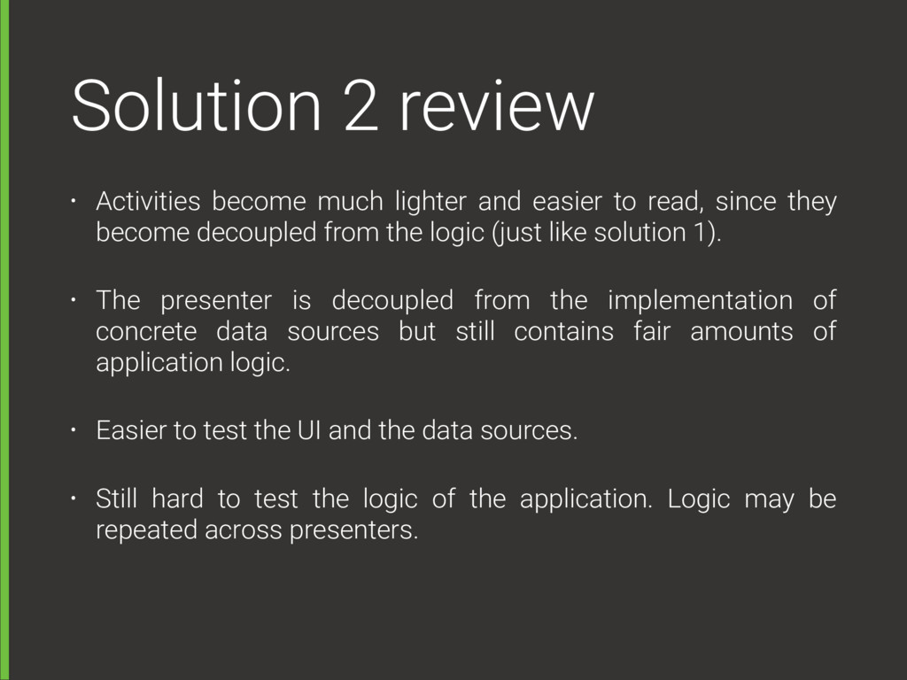 Solution 2 review • Activities become much ligh...