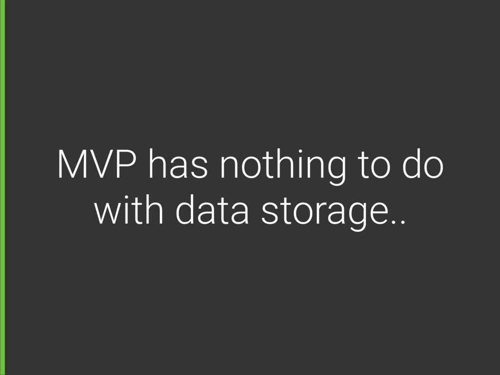 MVP has nothing to do with data storage..