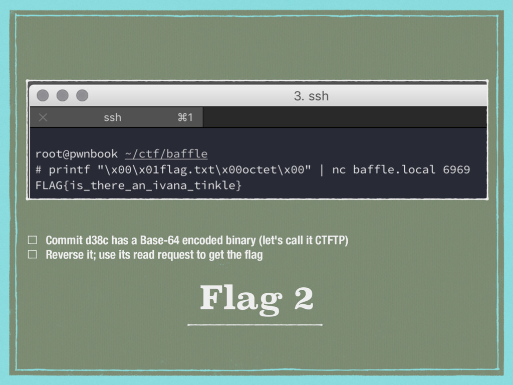 Flag 2 Commit d38c has a Base-64 encoded binary...