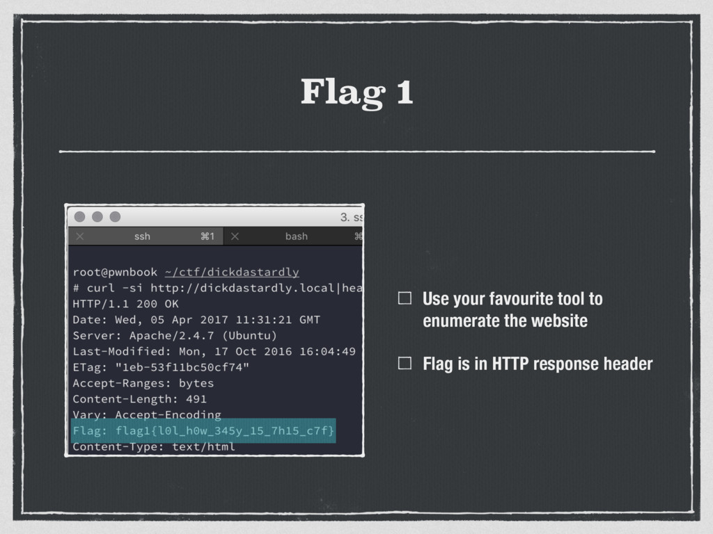 Flag 1 Use your favourite tool to enumerate the...
