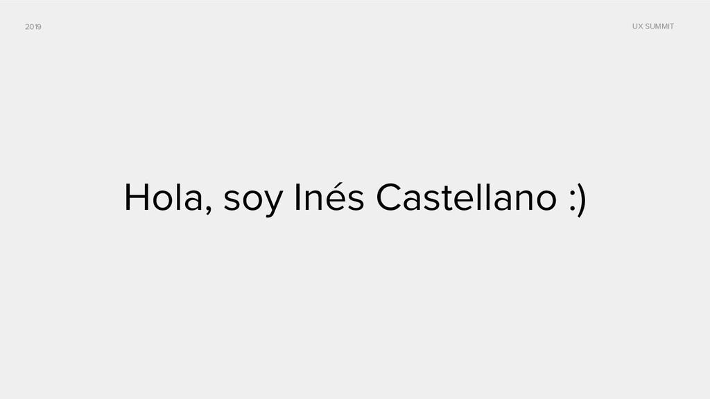 2019 UX SUMMIT Hola, soy Inés Castellano :)