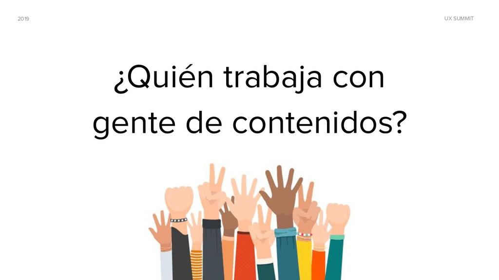 2019 UX SUMMIT ¿Quién trabaja con gente de cont...