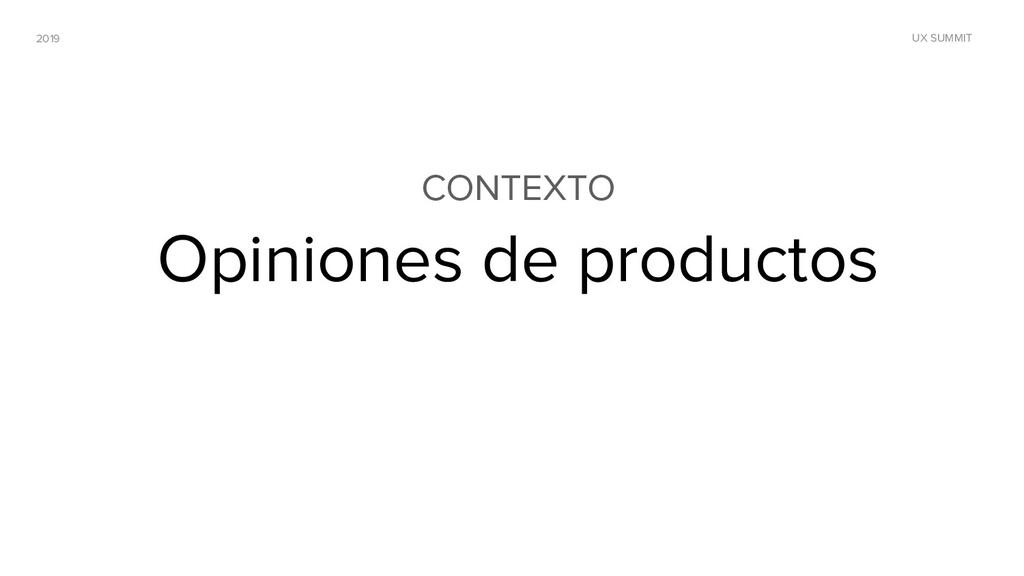 2019 UX SUMMIT CONTEXTO Opiniones de productos