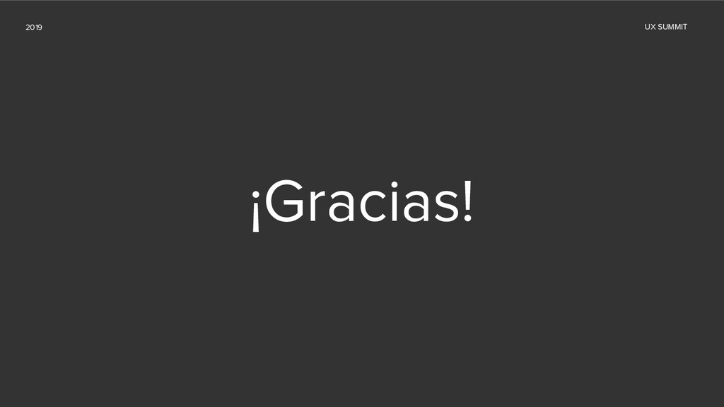 2019 UX SUMMIT ¡Gracias!