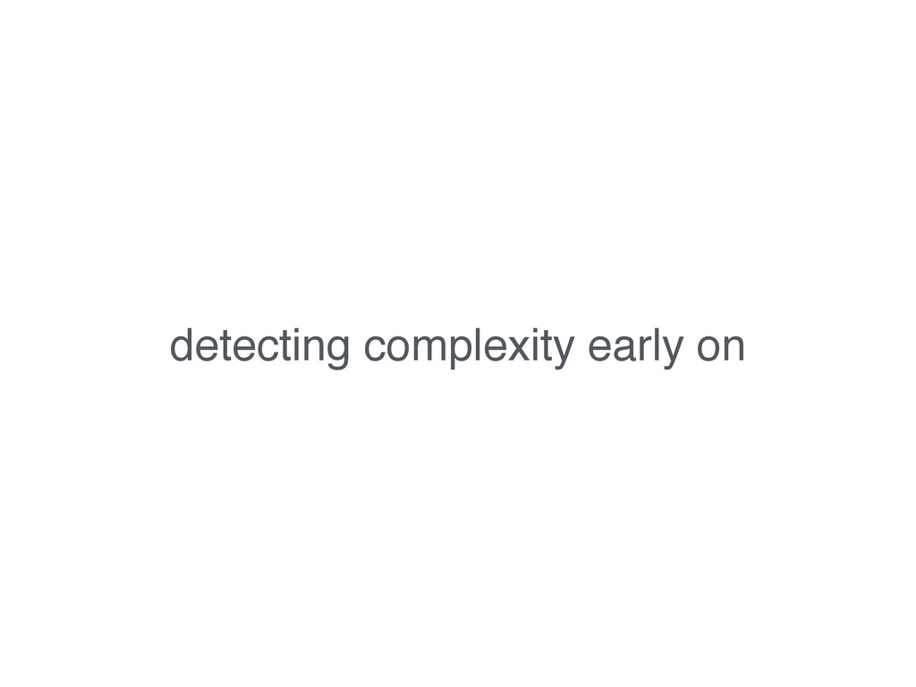 detecting complexity early on